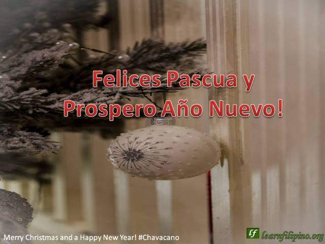 Merry Christmas and a Happy New Year - Chavacano - Felices Pascua y Prospero Año Nuevo!