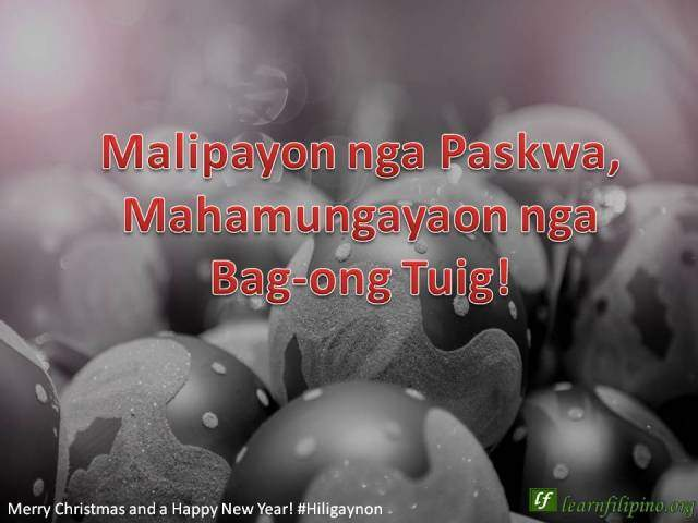 – Merry Christmas and a Happy New Year - Hiligaynon - Malipayon nga Paskwa, Mahamungayaon nga Bag-ong Tuig!
