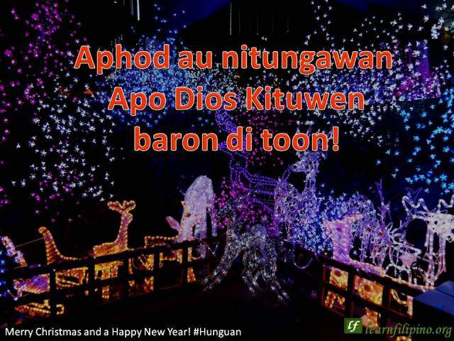 Merry Christmas and a Happy New Year - Hunguan - aphod au nitungawan Apo Dios Kituwen baron di toon!