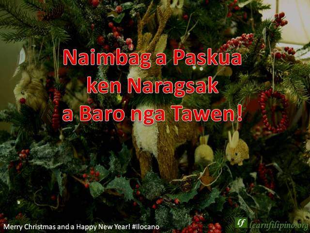 Merry Christmas and a Happy New Year - Ilocano / Ilokano - Naimbag a Pascua ken Naragsac nga Baro nga Tawen!
