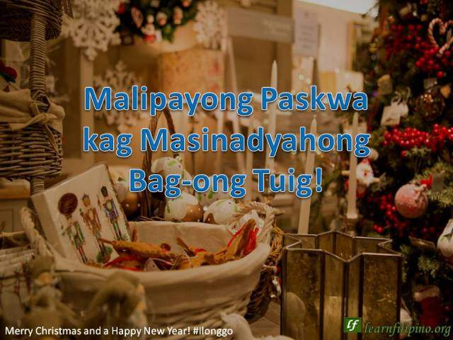 Merry Christmas and a Happy New Year - Ilonggo - Malipayong Paskwa kag Masinadyahong Bag-ong Tuig!