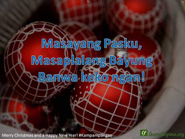 – Merry Christmas and a Happy New Year - Kapampangan - Masayang Pasku, Masaplalang Bayung Banwa keko ngan!