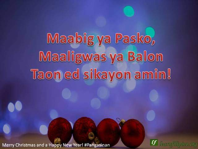 – Merry Christmas and a Happy New Year - Pangasinan - Maabig ya Pasko, Maaligwas ya Balon Taon ed sikayon amin!