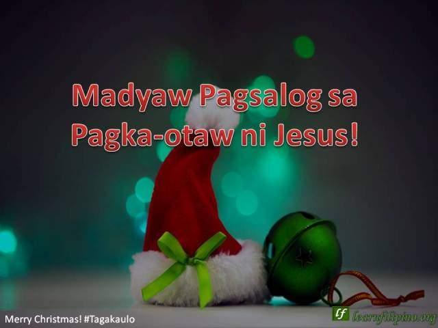 Merry Christmas - Tagakaulo -Madyaw Pagsalog sa Pagka-otaw ni Jesus!