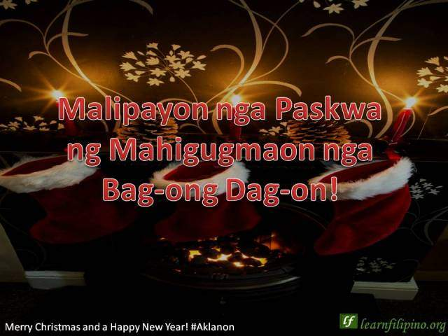 Merry Christmas and a Happy New Year - Malipayon nga Paskwa ag Mahigugmaon nga Bag-ong Dag-on!