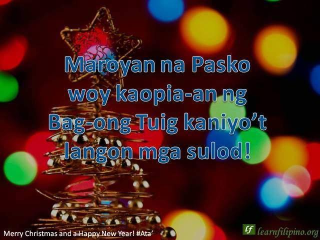 Merry Christmas and a Happy New Year - Atá - Maroyan na Pasko woy kaopia-an ng Bag-ong Tuig kaniyo't langon mga sulod!
