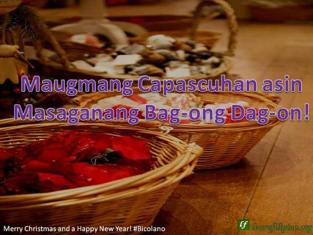 – Merry Christmas and a Happy New Year - Bicolano - Maugmang Capascuhan asin Masaganang Ba-gong Taon!