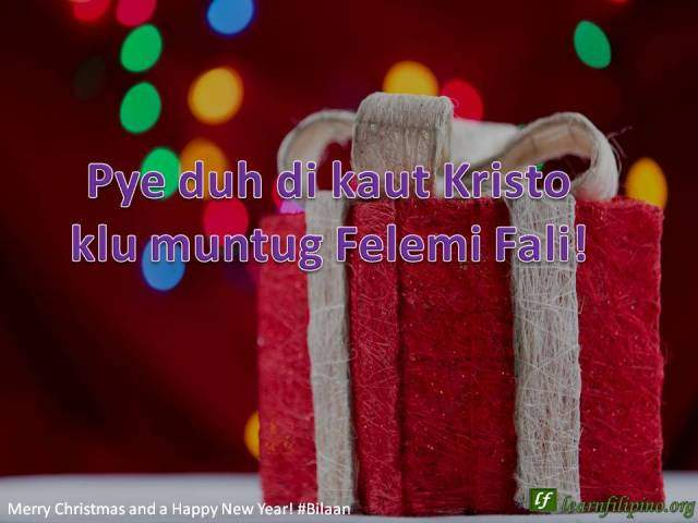 Merry Christmas and a Happy New Year - Bilaan - Pye duh di kaut Kristo klu muntug Felemi Fali!