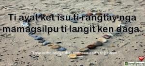 "Ilocano Translation - Ti ayat ket isu ti rangtay nga mamagsilpu ti langit ken daga. -""Love is the bridge that connects earth to heaven."" - Nikhil Kushwaha"