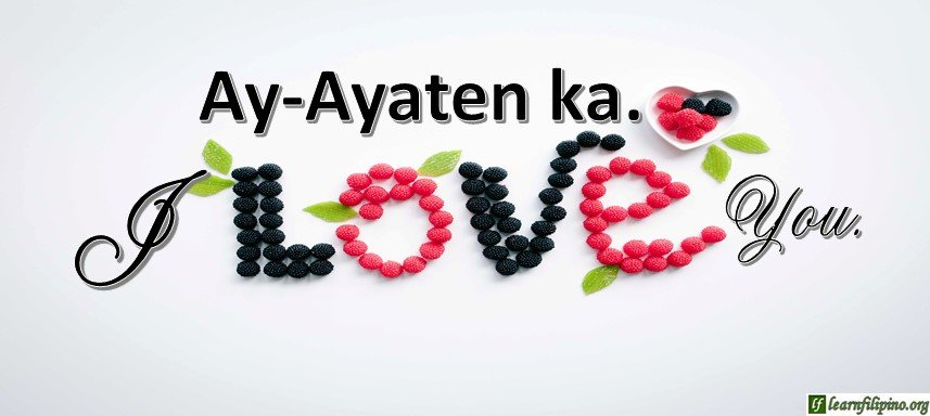 Ilocano Translation - I love you. - Ay-ayaten ka.