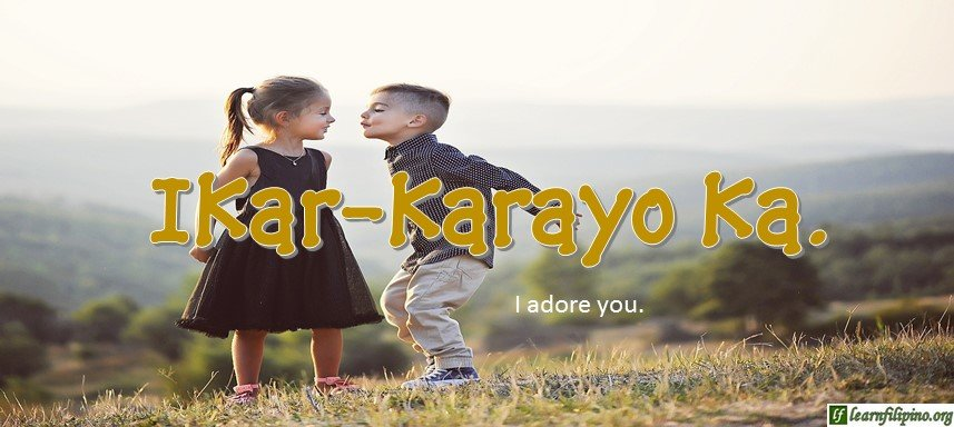 Ilocano Translation - I adore you. - Ikar-karayo ka.