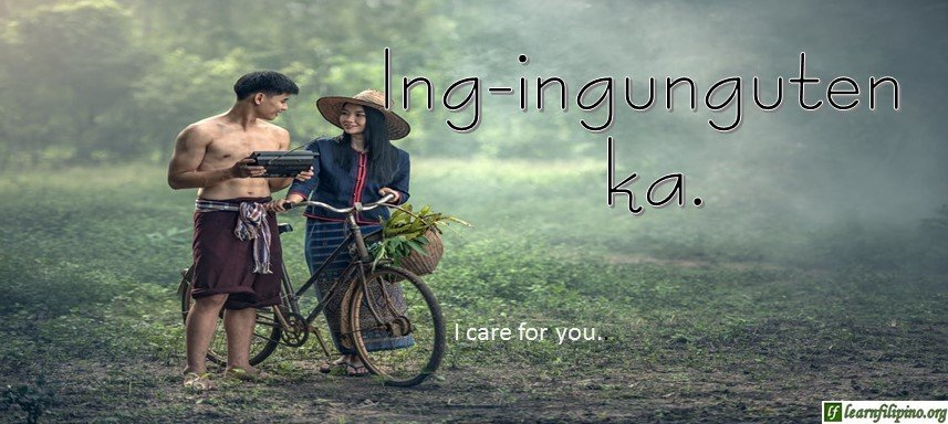Ilocano Translation - I care for you. - Ing-ingunguten ka.