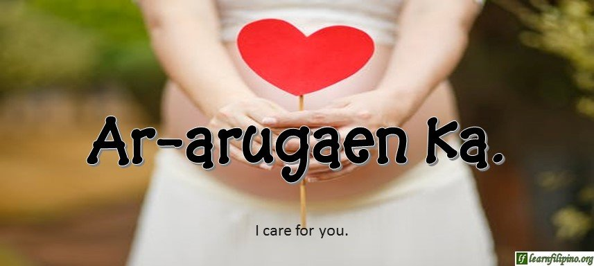Ilocano Translation - I care for you (2) - Ar-arugaen ka.