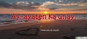 Ilocano Translation - I love you so much! - Ay-ayaten ka unay.