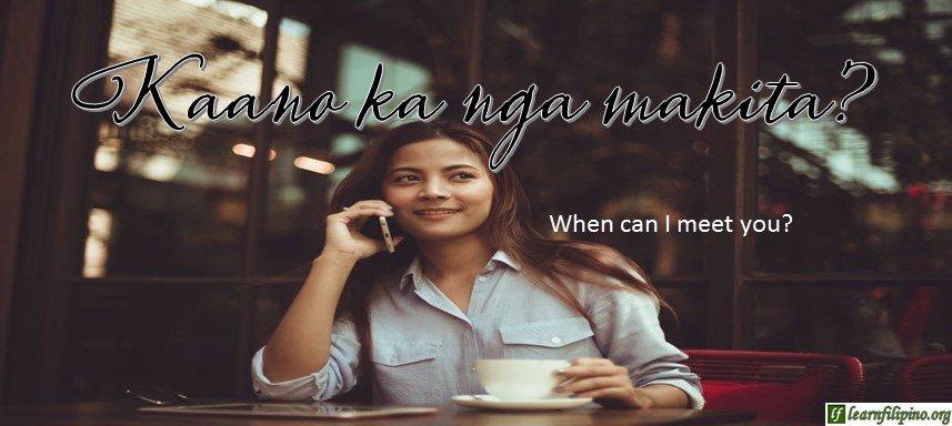 Ilocano Translation - When can I meet you? - Kaano ka nga makita?