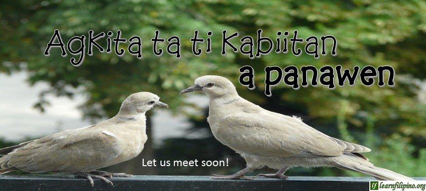 Ilocano Translation - Let us meet soon! - Agkita ta ti kabiitan a panawen.