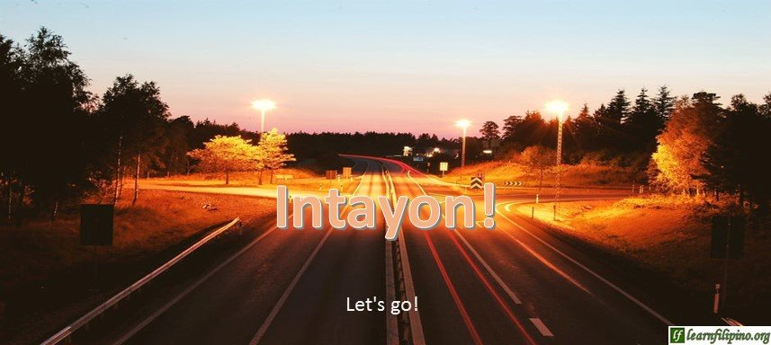 Ilocano Translation - Let's go! - Intayon!