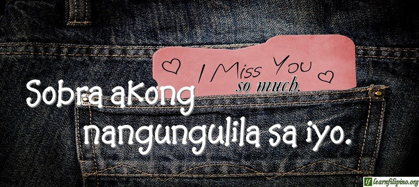 Tagalog Translation - I miss you so much. (2) - Sobra akong nangungulila sa iyo.