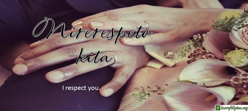 Tagalog Translation - I respect you. - Nirerespeto kita.