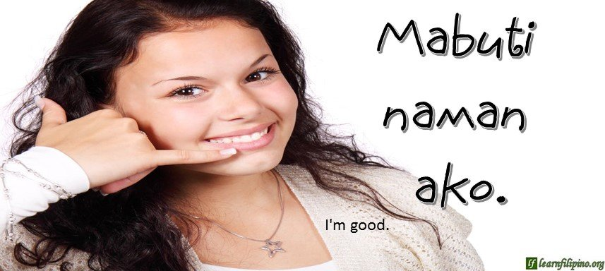 Tagalog Translation - I'm good. - Mabuti naman ako.