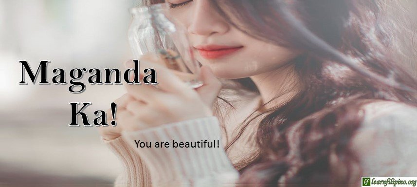 Tagalog Translation - You are beautiful! - Maganda ka.