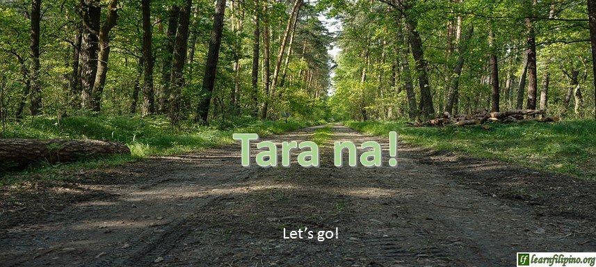 Let's go! - Tara na!