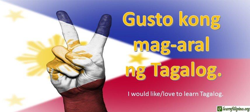 Tagalog Translation - I would love to learn Tagalog. - Gusto kong mag-aral ng Tagalog.