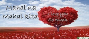 Tagalog Translation - I love you so much! - Mahal na mahal kita.