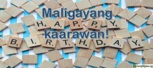 Tagalog Translation - Happy birthday! - Maligayang kaarawan!