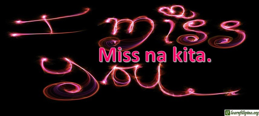 Tagalog Translation - I miss you. - Miss na kita.
