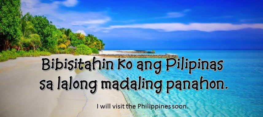 Tagalog Translation - I will visit Philippines soon! - Bibisitahin ko ang Pilipinas sa lalong madaling panahon!