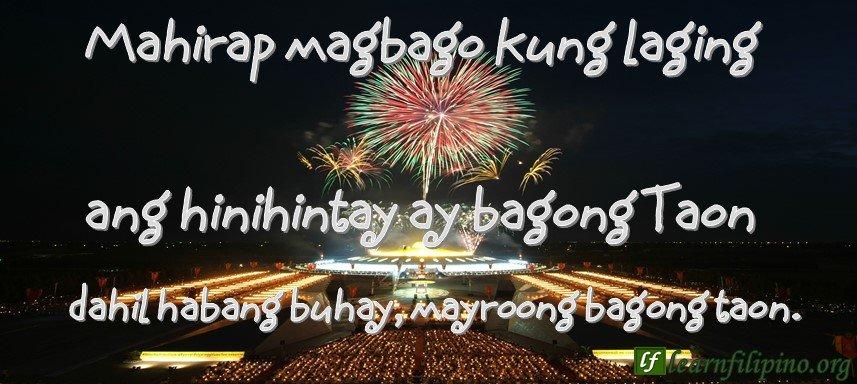 Mahirap magbago kung laging ang hinihintay ay bagong Taon dahil habang buhay, mayroong bagong taon.