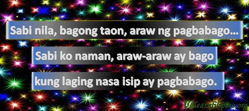 Sabi nila, bagong taon, araw ng pagbabago… Sabi ko naman, araw-araw ay bago kung laging nasa isip ay pagbabago.